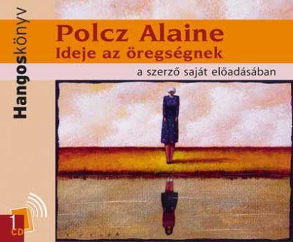 Polcz Alaine: Ideje az öregségnek hangoskönyv