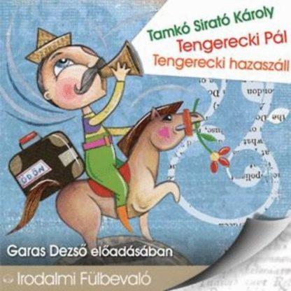 Tamkó Sirató Károly: Tengerecki Pál - Tengerecki hazaszáll hangoskönyv